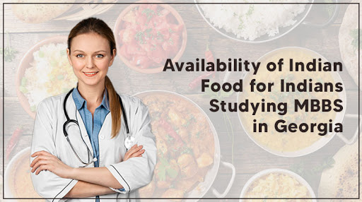 Availability of Indian Food for Indians Studying MBBS in Georgia
